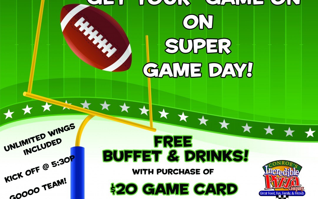 Super Game Day! Sun., Feb. 5